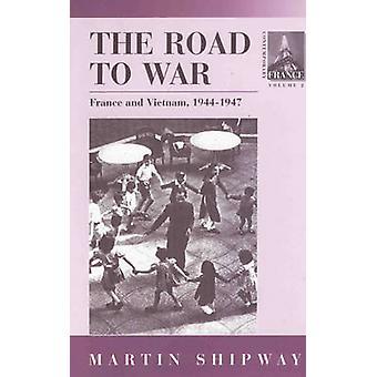 Vägen till kriget Frankrike och Vietnam 19441947 av Shipway & M.