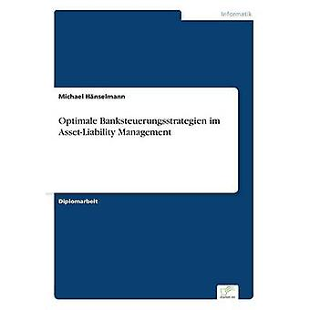 Optimale Banksteuerungsstrategien Im AssetLiability Management von Hnselmann & Michael