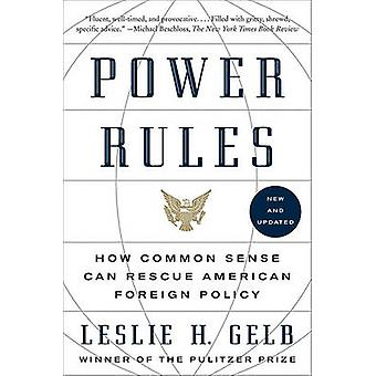 Power Rules - How Common Sense Can Rescue American Foreign Policy by L