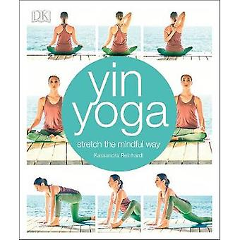 Yin Yoga - Stretch the mindful way by Kassandra Reinhardt - 9780241302