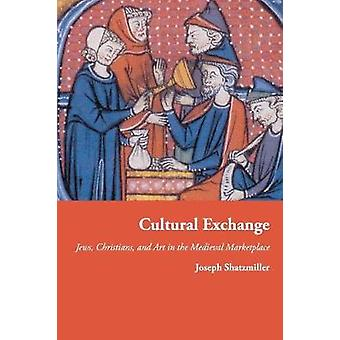 Cultural Exchange - Jews - Christians - and Art in the Medieval Market
