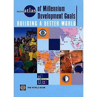 MiniAtlas de los objetivos de desarrollo del Milenio-construyendo un mundo mejor por
