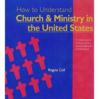 How to Understand Church and Ministry in the U.S. by Regina Coll - 97