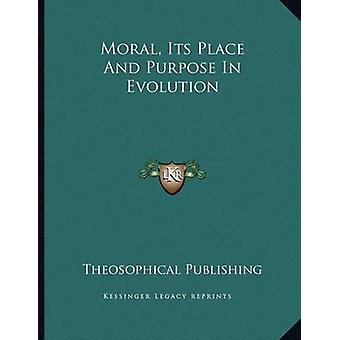 Moral - Its Place and Purpose in Evolution by Theosophical Publishing