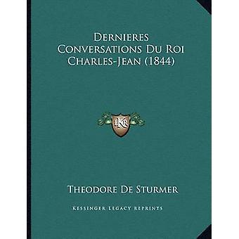 Dernieres Conversations Du Roi Charles-Jean (1844) by Theodore De Stu