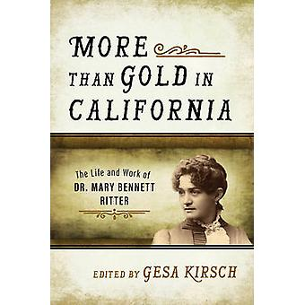 More Than Gold in California - The Life and Work of Dr. Mary Bennett R