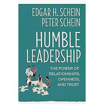 Humble Leadership - The Power of Relationships - Openness - and Trust