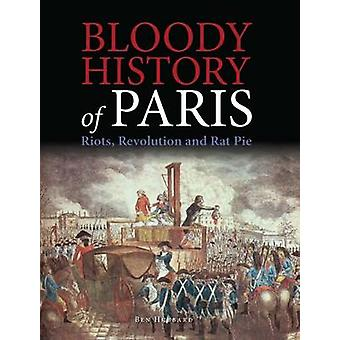 Bloody History of Paris - Riots - Revolution and Rat Pie by Ben Hubbar