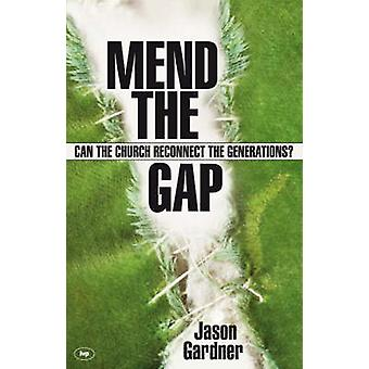 Mend the Gap - Can the Church Reconnect the Generations? by Jason Gard