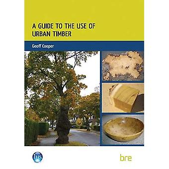 A Guide to the Use of Urban Timber by Geoff Cooper - 9781848062306 Bo