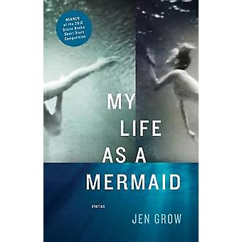 My Life as A Mermaid - And Other Stories by Jen Grow - 9781938103032 B