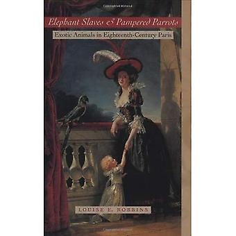 Elephant Slaves and Pampered Parrots: Exotic Animals in Eighteenth-Century Paris