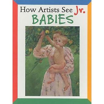 How Artists See Jr. Babies by Colleen Carroll - 9780789209740 Book