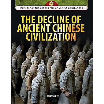 The Decline of Ancient Chinese Civilization by Marty Gitlin - 9781477