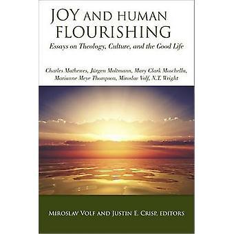 Joy and Human Fourishing Essays on Theology Culture and the Good Life par M. Miroslav Volf et édité par Justin E Crisp
