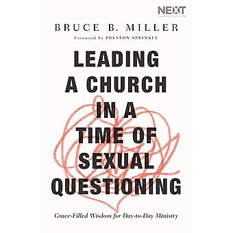 Leading a Church in a Time of Sexual Questioning by Bruce B Miller