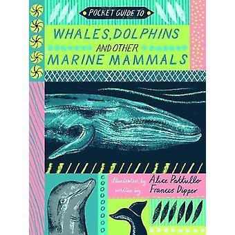 Pocket Guide to Whales - Dolphins and other Marine Mammals by Alice P