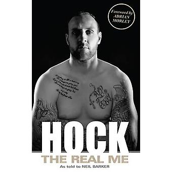 Hock  The Real Me by Gareth Hock & With Neil Barker & Foreword by Adrian Morley