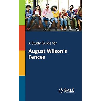 A Study Guide for August Wilsons Fences by Gale & Cengage Learning