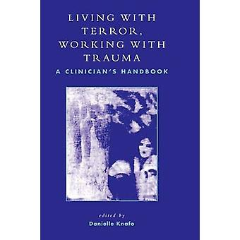 Living With Terror Working With Trauma by Edited by Danielle Knafo & Contributions by Elia Awwad & Contributions by Ofra Ayalon & Contributions by Dan Bar On & Contributions by Mordechai Benyakar & Contributions by Rony Berger & Contributions