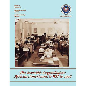 The Invisible Cryptologists AfricanAmericans World War II to 1956 by Williams & Jeannette