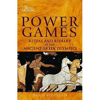 Power Games - Ritual and Rivalry at the Ancient Greek Olympics by Davi