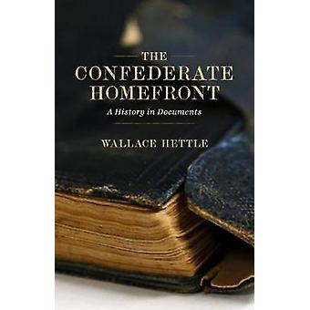 Confederate Homefront A History in Documents by Hettle & Wallace