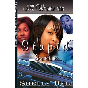 All Women Are Stupid Sometimes by Bell & Shelly