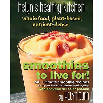 Smoothies to Live For by Dunn & Helyn
