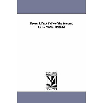 Dream Life A Fable of the Seasons by Ik. Marvel Pseud. by Mitchell & Donald Grant