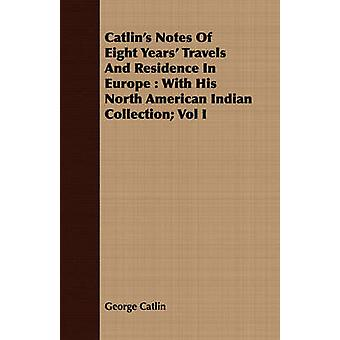 Catlins Notes Of Eight Years Travels And Residence In Europe  With His North American Indian Collection Vol I by Catlin & George