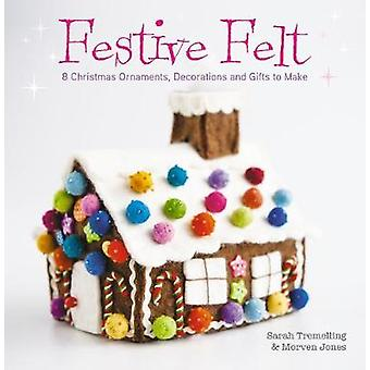 Festive Felt 8 Christmas ornaments decorations and gifts to make by Tremelling & Sarah