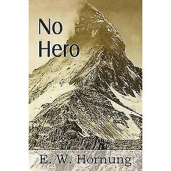 No Hero by Hornung & E. W.