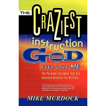 The Craziest Instruction God Ever Gave Me by Murdock & Mike