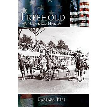Freehold A Hometown History by Pepe & Barbara