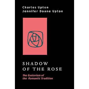Shadow of the Rose The Esoterism of the Romantic Tradition by Upton & Charles