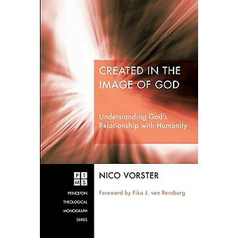 Created in the Image of God Understanding Gods Relationship with Humanity by Vorster & Nico