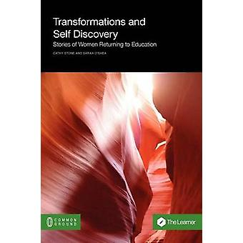 Transformations and Self Discovery Stories of Women Returning to Education by Stone & Cathy