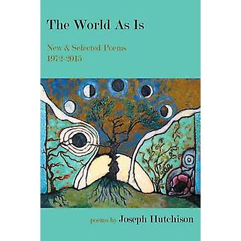 The World As Is New  Selected Poems 19722015 by Hutchison & Joseph