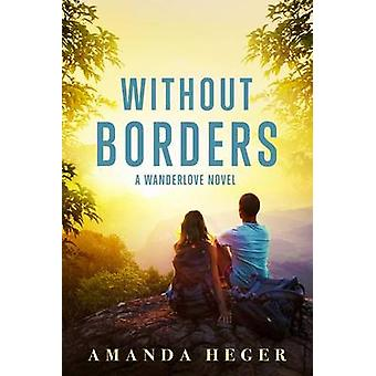 Without Borders A Wanderlove Novel by Heger & Amanda