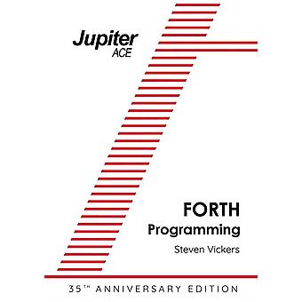 The Jupiter ACE Manual  35th Anniversary Edition Forth Programming by Vickers & Steven