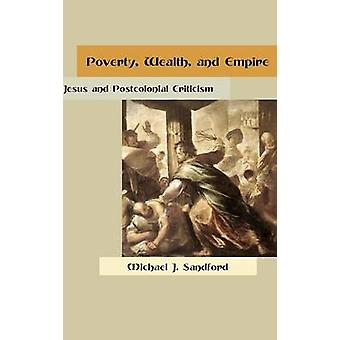 Poverty Wealth and Empire Jesus and Postcolonial Criticism by Sandford & Michael J.