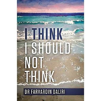 I Think I Should Not Think An inspiring journey of selfawareness by Daliri & Dr Farvardin