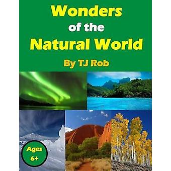 Wonders of the Natural World Age 6 and above by Rob & TJ