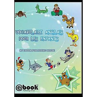 Vocabulaire anglais pour les enfants by Publishing House & My Ebook