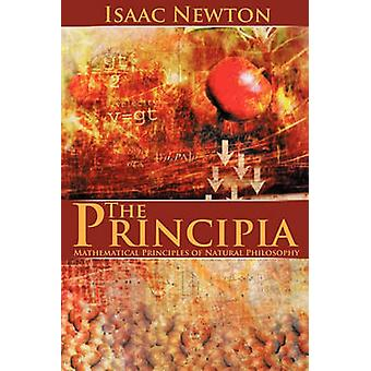 The Principia Mathematical Principles of Natural Philosophy by Newton & Isaac