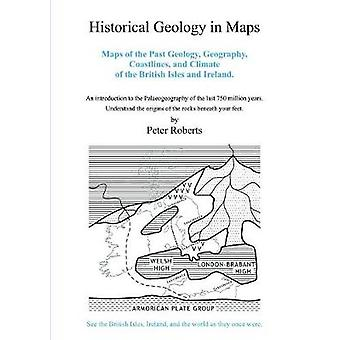 Historical Geology in Maps by Roberts & Peter