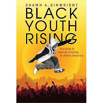 Black Youth Rising - Activism and Radical Healing in Urban America by