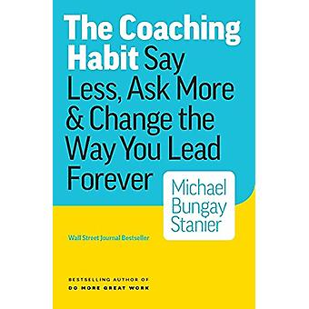 Coaching Habit by Michael Bungay Stanier - 9780978440749 Book