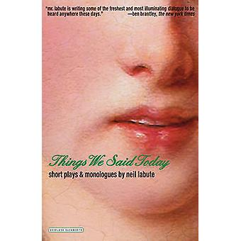 Things We Said Today - Short Plays and Monologues by Neil LaBute - 978